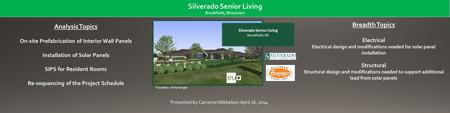 Presented by Cameron Mikkelson April 16, 2014 Silverado Senior Living Brookfield, WI Analysis Topics On-site Prefabrication of Interior Wall Panels Installation.