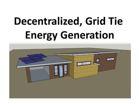 Decentralized, Grid Tie Energy Generation. Decentralized Energy Generation To generate electricity from many small energy sources. Currently, industrial.