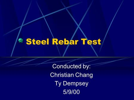 Steel Rebar Test Conducted by: Christian Chang Ty Dempsey 5/9/00.
