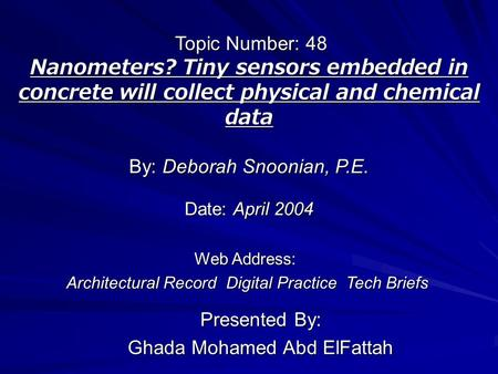 Nanometers? Tiny sensors embedded in concrete will collect physical and chemical data Presented By: Ghada Mohamed Abd ElFattah By: Deborah Snoonian, P.E.