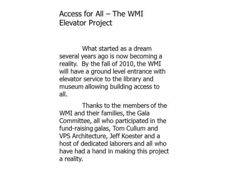 Access for All – The WMI Elevator Project What started as a dream several years ago is now becoming a reality. By the fall of 2010, the WMI will have a.