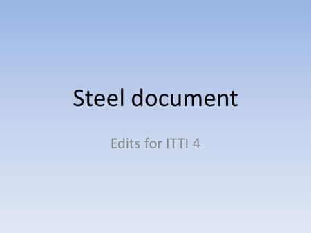 Steel document Edits for ITTI 4. Bottom of page 1: Please remove the parentheses after these 3 titles.