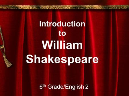 Introduction to William Shakespeare 6 th Grade/English 2.