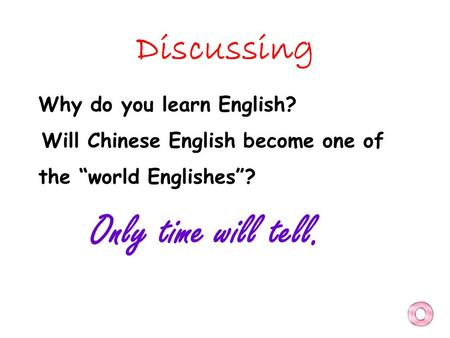 "Discussing Why do you learn English? Will Chinese English become one of the ""world Englishes""? Only time will tell."