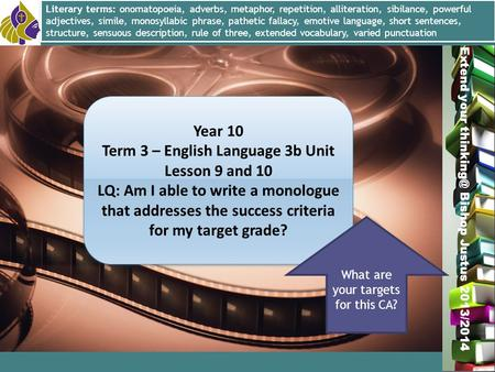 Miss L. Hamilton Extend your Bishop Justus 2013/2014 Year 10 Term 3 – English Language 3b Unit Lesson 9 and 10 LQ: Am I able to write a monologue.