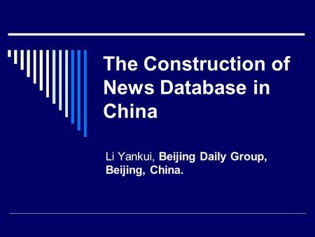 The Construction of News Database in China Li Yankui, Beijing Daily Group, Beijing, China.