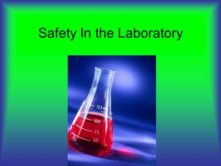 Safety In the Laboratory. Wearing Safety Gear You must always wear the following during a lab: –Goggles –Apron Failure to wear these items will result.