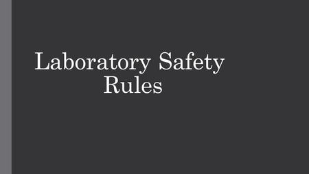Laboratory Safety Rules. Rule #1 Read and follow all directions.