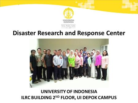 Disaster Research and Response Center UNIVERSITY OF INDONESIA ILRC BUILDING 2 ND FLOOR, UI DEPOK CAMPUS.