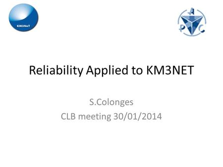 Reliability Applied to KM3NET S.Colonges CLB meeting 30/01/2014.