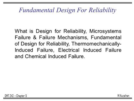 M.Nuzaihan DMT 243 – Chapter 5 Fundamental Design For Reliability What is Design for Reliability, Microsystems Failure & Failure Mechanisms, Fundamental.