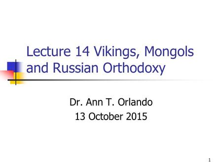 Lecture 14 Vikings, Mongols and Russian Orthodoxy