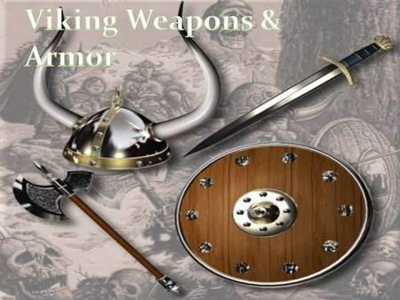 I'm interested in this topic because. I like the weapons the viking use like the Seax, Spear, Sword, and Armor which im going to talk about in this power.