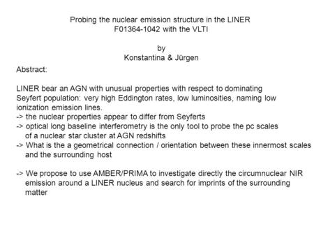 Probing the nuclear emission structure in the LINER F01364-1042 with the VLTI by Konstantina & Jürgen Abstract: LINER bear an AGN with unusual properties.