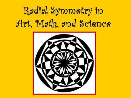Radial Symmetry in Art, Math, and Science. Radial Symmetry Radial symmetry or balance is a type of balance in which the parts of an object or picture.