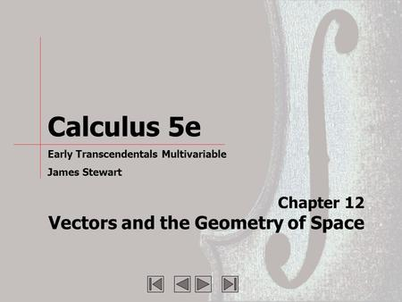 Chapter 12 Vectors and the Geometry of Space Calculus 5e Early Transcendentals Multivariable James Stewart.