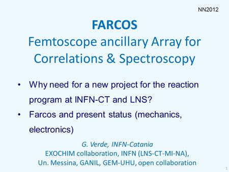 FARCOS Femtoscope ancillary Array for Correlations & Spectroscopy G. Verde, INFN-Catania EXOCHIM collaboration, INFN (LNS-CT-MI-NA), Un. Messina, GANIL,