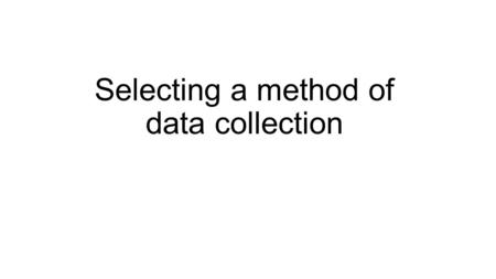 Selecting a method of data collection. Differences in methods of data collection in quantitative and qualitative research Most methods of data collection.