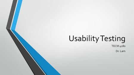 Usability Testing TECM 4180 Dr. Lam. What is Usability? A quality attribute that assesses how easy user interfaces are to use Learnability – Ease of use.