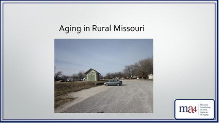 Aging in Rural A Voice For Seniors ma4 provides a voice for seniors across Missouri We work everyday to speak for those who cannot.