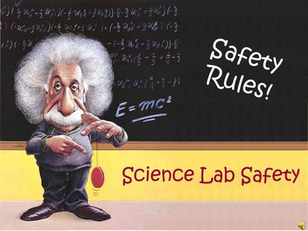 Safety Rules! Science Lab Safety Working in the science lab can be EXCITING! However, the lab can be dangerous if proper safety rules are not followed.