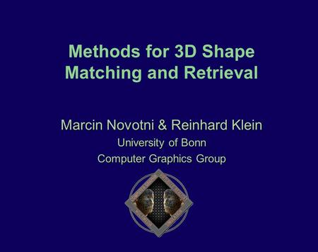 Methods for 3D Shape Matching and Retrieval Marcin Novotni & Reinhard Klein University of Bonn Computer Graphics Group.