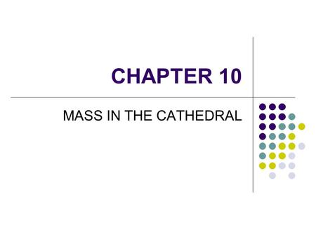 CHAPTER 10 MASS IN THE CATHEDRAL. THE SPIRITUALITY OF MEDIEVAL CHRISTIANS LED TO THE BUILDING OF GIANT GOTHIC CATHEDRALS. THE INTRICATE WINDOWS, WOODCRAVINGS,