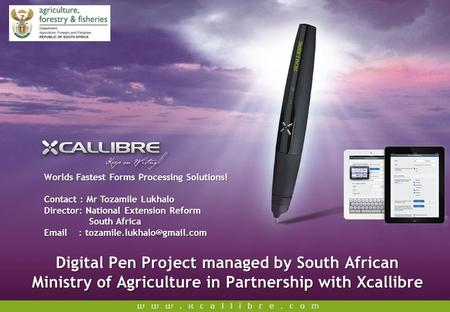 Digital Pen Project managed by South African Ministry of Agriculture in Partnership with Xcallibre Worlds Fastest Forms Processing Solutions! Contact :
