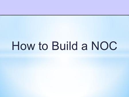 How to Build a NOC. Identify Customers –Who are your customers? Understand Customer Expectations –What are your user expectations? –SLA's? Support Service.