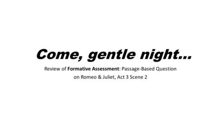 Come, gentle night… Review of Formative Assessment: Passage-Based Question on Romeo & Juliet, Act 3 Scene 2.