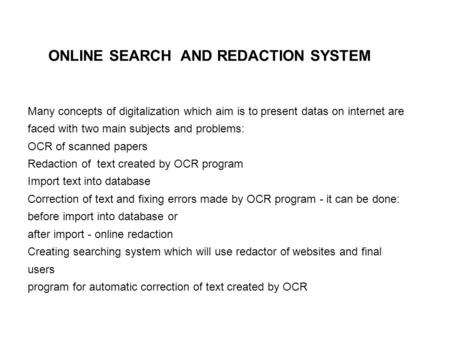 ONLINE SEARCH AND REDACTION SYSTEM Many concepts of digitalization which aim is to present datas on internet are faced with two main subjects and problems: