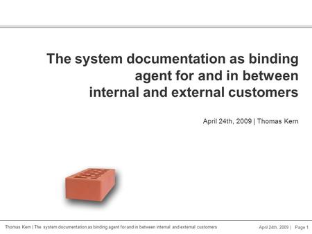 Thomas Kern | The system documentation as binding agent for and in between internal and external customers April 24th, 2009 | Page 1 The system documentation.