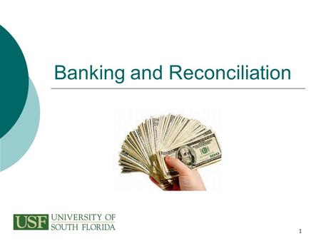 1 Banking and Reconciliation. 2 To Certify As A Cash Handler  Visit the training website www.usf.edu/ucotraining  Review the Payment Card Industry (PCI)