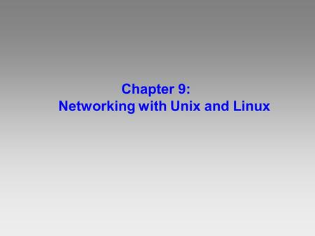 Chapter 9: Networking with Unix and Linux. Objectives: Describe the origins and history of the UNIX operating system Identify similarities and differences.