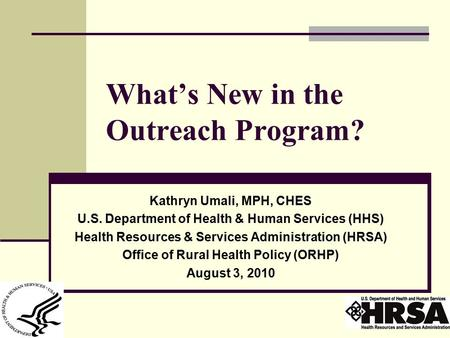 What's New in the Outreach Program? Kathryn Umali, MPH, CHES U.S. Department of Health & Human Services (HHS) Health Resources & Services Administration.