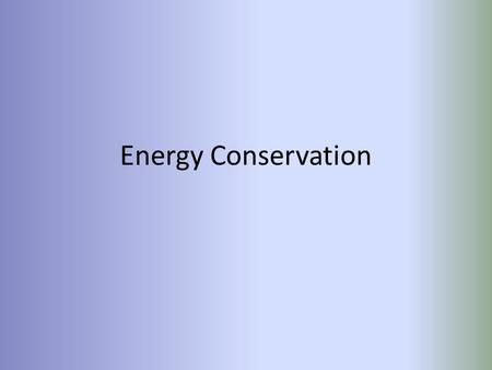 Energy Conservation. Hydroelectric 1.0 Geothermal 0.0013 Nuclear 3.0 Natural Gas 16.4 Coal 18.3 Petroleum Oil 20.0 Imported Oil 15.5 Rejected Energy 35.7.