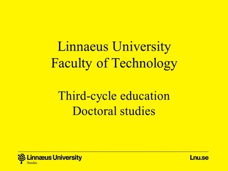 Linnaeus University Faculty of Technology Third-cycle education Doctoral studies.