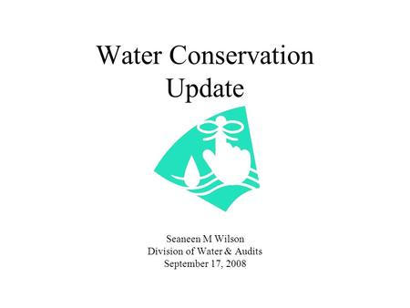 Water Conservation Update Seaneen M Wilson Division of Water & Audits September 17, 2008.
