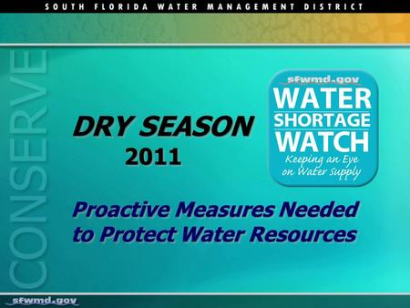 DRY SEASON 2011 Proactive Measures Needed to Protect Water Resources DRY SEASON 2011 Proactive Measures Needed to Protect Water Resources.