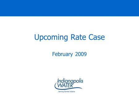 Upcoming Rate Case February 2009. Department of Waterworks Owns and manages Indianapolis Water. Bi-partisan seven member Board of Directors oversees department.