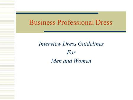 Business Professional Dress Interview Dress Guidelines For Men and Women.