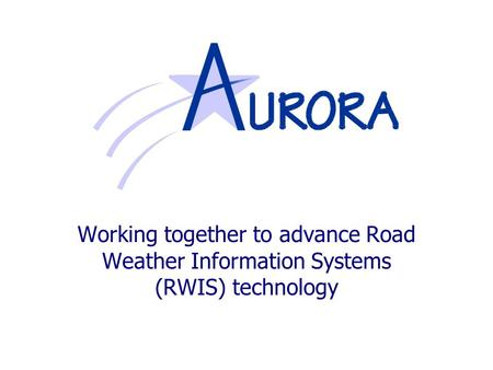 Working together to advance Road Weather Information Systems (RWIS) technology.