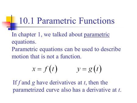 In chapter 1, we talked about parametric equations. Parametric equations can be used to describe motion that is not a function. If f and g have derivatives.