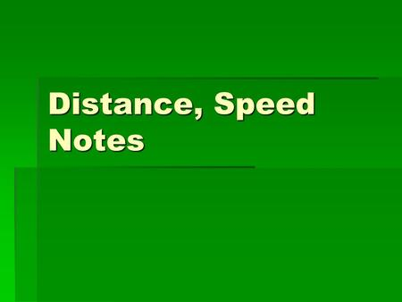 Distance, Speed Notes. Distance, Speed  There are 4 ways to quantify motion:  How far (distance/displacement)  How fast (speed/velocity)  Direction.