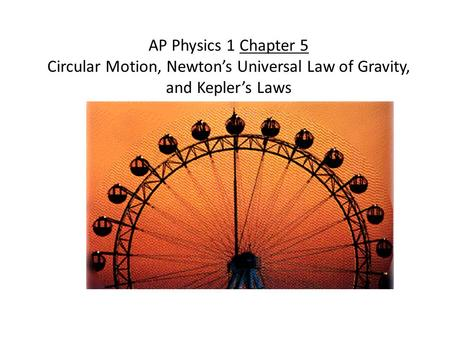 AP Physics 1 Chapter 5 Circular Motion, Newton's Universal Law of Gravity, and Kepler's Laws.