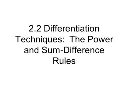 2.2 Differentiation Techniques: The Power and Sum-Difference Rules 1.5.