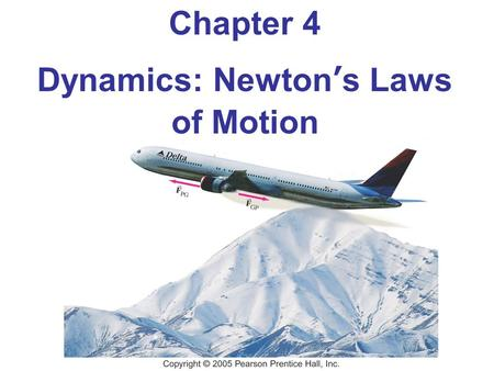 Chapter 4 Dynamics: Newton's Laws of Motion. Objectives Apply the Law of Inertia to explain physical phenomena. Compare and contrast weight and mass.