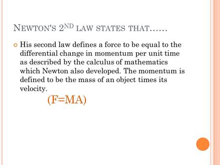 N EWTON ' S 2 ND LAW STATES THAT …… His second law defines a force to be equal to the differential change in momentum per unit time as described by the.