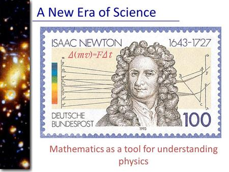 A New Era of Science Mathematics as a tool for understanding physics.