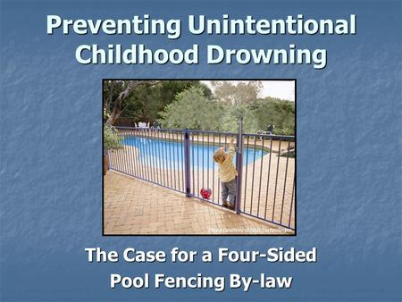 Preventing Unintentional Childhood Drowning The Case for a Four-Sided Pool Fencing By-law Photo Courtesy of D&D Technologies.